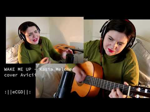 ⏰WAKE ME UP⏰ - Kasia Melcher [cover Avicii]