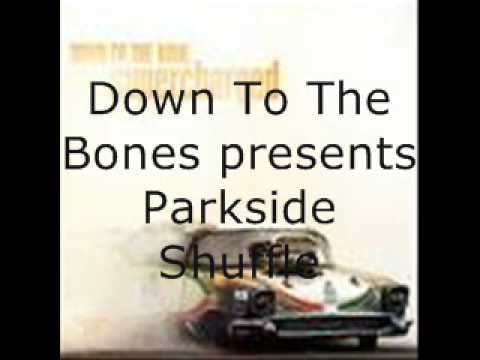 Down To The Bones Parkside Shuffle