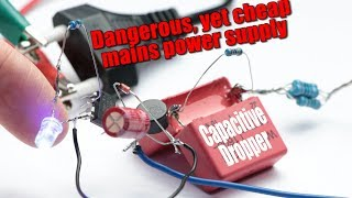 The most Dangerous, yet Cheapest Mains Power Supply?! || Building a Capacitive Dropper Circuit!