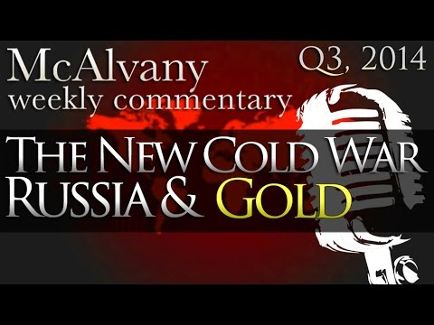 The New Cold War Russia & Gold | McAlvany Commentary 2014