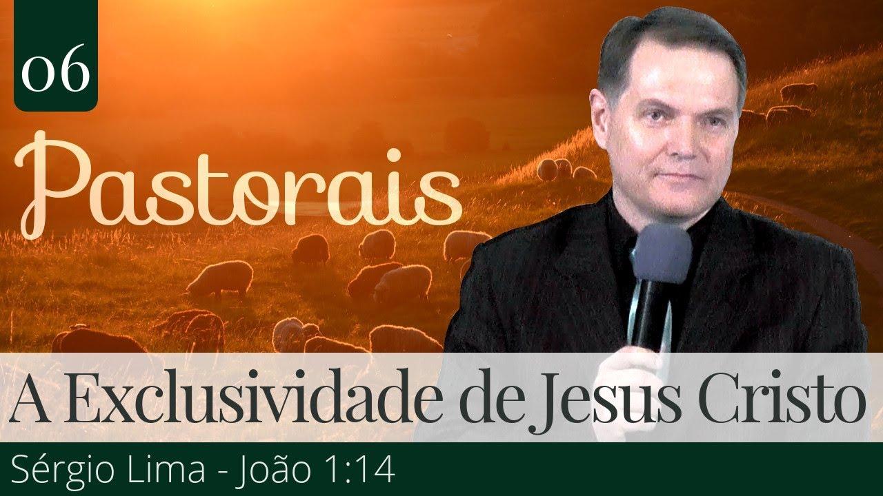 06. A Exclusividade de Jesus Cristo - Sérgio Lima