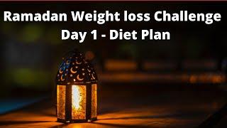 Ramadan Weight loss Challenge || Day 1 Diet Plan