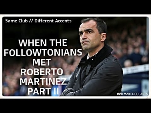 When The Followtonians Met Roberto Martinez PART II