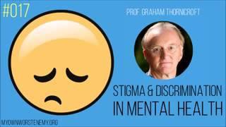 Stigma and Discrimination in Mental Health Prof Graham Thornicroft