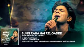 Sun Raha Hai Na Tu - Reloaded FULL AUDIO SONG by  Ankit Tiwari | T-Series