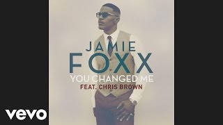 Chris Brown Video - Jamie Foxx - You Changed Me (Audio) ft. Chris Brown