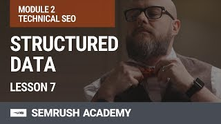 What Is Structured Data? And Why Should You Implement It? | Lesson 10/31 | SEMrush Academy