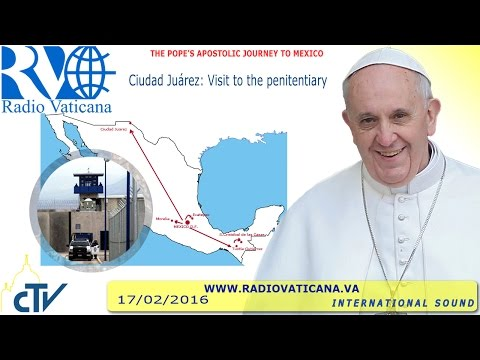 Pope Francis in Mexico: Visit to the penitentiary of Ciudad Juárez - 2016.02.17