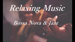 Relaxing Bossa Nova & Jazz Music - Music for Study, Work, Relaxation  - Background Music
