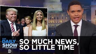 So Much News, So Little Time - Nepotism, Impeachment & the Freedom Caucus: The Daily Show