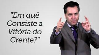 """""""Em quê Consiste a Vitória do Crente?"""" - Leandro Lima"""