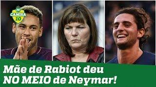 Deu NO MEIO! OLHA o que a mãe de Rabiot falou sobre Neymar!