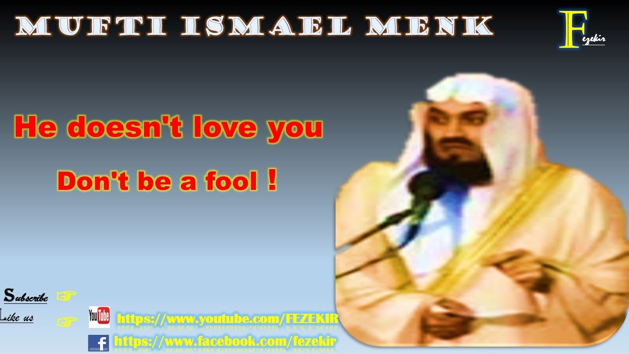 He doesn't love you - Don't be a fool - Mufti Menk