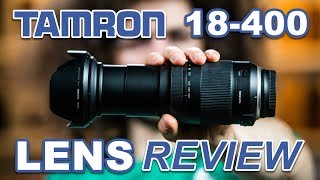 One LENS To Rule Them All? TAMRON 18-400 REVIEW