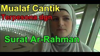ANNA, MUALAF CANTIK BELANDA ANAK PENDETA MASUK ISLAM TERPESONA DGN SURAT AR RAHMAN