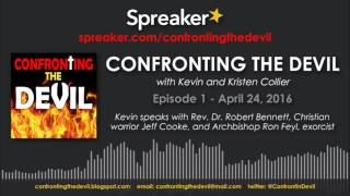 Confronting The Devil Ep.1 Dr. Robert Bennett/Archbishop Ron Feyl