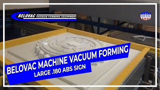 Belovac Machine Vacuum Forming Large .180 ABS Sign