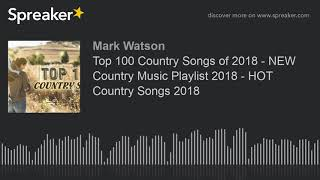 Top 100 Country Songs of 2018 - NEW Country Music Playlist 2018 - HOT Country Songs 2018 (part 2 of