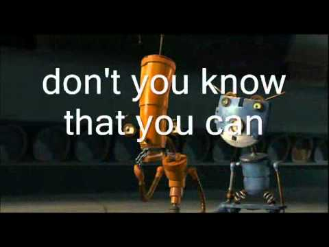 Music and images are from the movie Robots (2005). Lyrics is from internet.