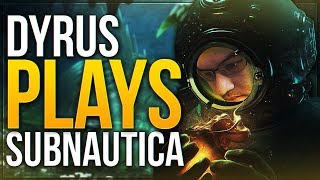 DYRUS PLAYS SUBNAUTICA