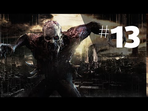 Здравствуй новый город #13 Dying Light
