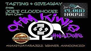The Ohm Kiwis #59 ~Joe's Cloudhouse Live Tasting & Naki Nekta Winner!