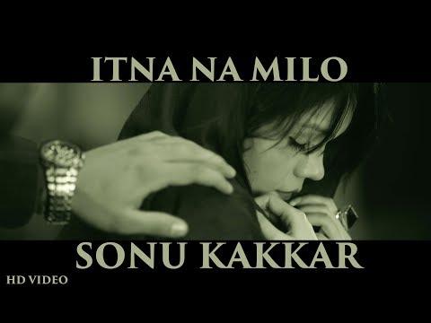 Sonu Kakkar - Itna Na Milo