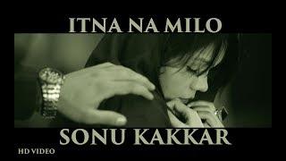 download lagu Sonu Kakkar - Itna Naa Milo    gratis