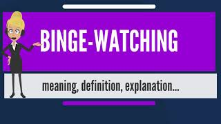 What is BINGE-WATCHING? What does BINGE-WATCHING mean? BINGE-WATCHING meaning & explanation