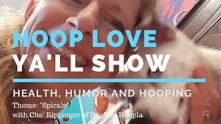 Hoop Love Ya'll Show-Health/Humor/Hooping~Spirals Theme
