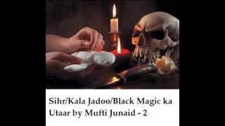Download Sihr/Kala Jadoo/Black Magic/Nazar ka Utar by Mufti Junaid 3Gp Mp4