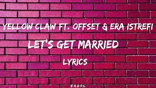 Yellow Claw - Let's Get Married feat Offset & Era Istrefi (Lyrics)