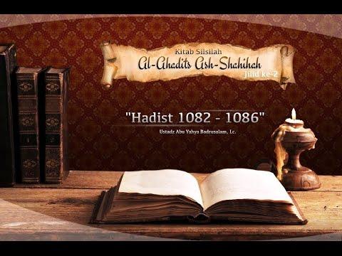 Kajian Hadits: Silsilah Al-Ahadits Ash-Shahihah: Hadits 1082-1086 (Ustadz Abu Yahya Badrusalam, Lc.)