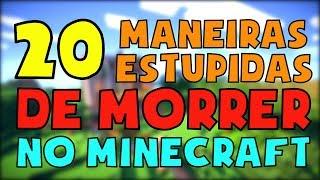 20 MANEIRAS ESTUPIDAS DE MORRER NO MINECRAFT