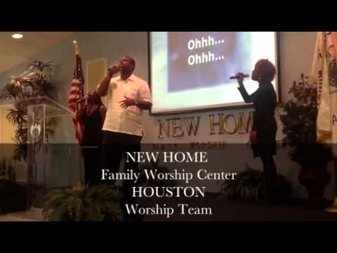 NEW HOME FAMILY WORSHIP CENTER HOUSTON WORSHIP TEAM