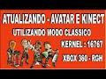 ATUALIZANDO  AVATAR OU  KINECT  EM MODO CLASSICO KERNEL:16767 - RGH
