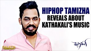 Hiphop Tamizha reveals about Kathakali Music