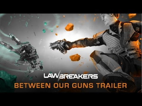 "LawBreakers ""Between Our Guns"" Gameplay Trailer [Official]"