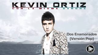 Dos Enamorados (Version Pop)- Kevin Ortiz (2013)