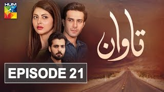Tawaan Episode #21 HUM TV Drama 6 December 2018