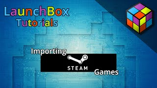 LaunchBox Tutorials - Importing Steam Games
