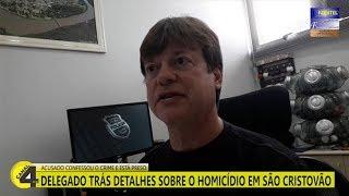 DELEGADO TRÁS DETALHES SOBRE O HOMICÍDIO EM SÃO CRISTOVÃO  ACUSADO CONFESSOU O CRIME E ESTÁ PRESO
