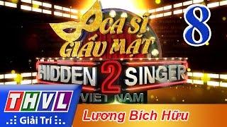 THVL | Ca sĩ giấu mặt 2016 - Tập 8: Ca sĩ Lương Bích Hữu