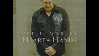 Philip Wesley Heart To Hands 2012 Full Album Piano