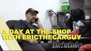 A Day At The Shop With EricTheCarGuy