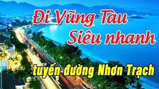Đi Vũng Tàu SIÊU NHANH✅bằng tuyến đường Nhơn Trạch - Đồng Nai | Du Lịch Ăn Uống Vũng Tàu