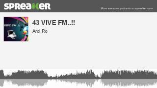 43 VIVE FM..!! (part 2 of 2, made with Spreaker)