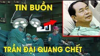 TIN NÓNG: Chủ tịch nước Trần Đại Quang đã qua đời tuổi 62 VÌ PHÓNG XẠ