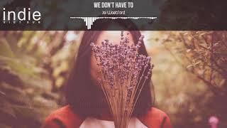 Download Lagu [Vietsub+Lyrics] Jai Waetford - We Don't Have To Gratis STAFABAND