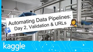 Getting Started with Automated Data Pipelines, Day 2: Validation and URLs | Kaggle